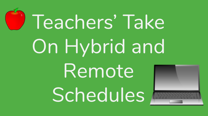 Teachers' take on the hybrid and remote schedules