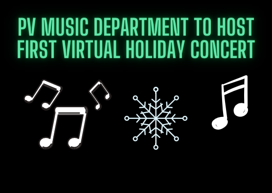 Due to COVID-19 restrictions, the PV Music Department's 2020 Winter Concert will be held virtually. It will take place on Dec. 17 at 7 p.m. and be available for viewing free of charge.